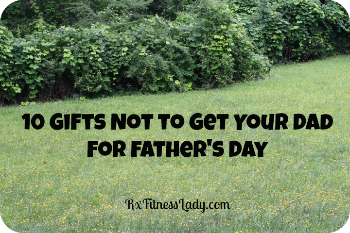 10 Gifts Not to Get Your Dad for Father's Day