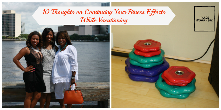 10 Thoughts on Continuing Your Fitness Efforts While Vacationing