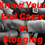 Bloggy Boot Camp Review: Knowing Your End Game In Blogging