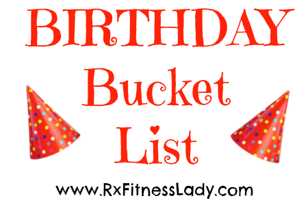 Birthday Bucket List - Rx Fitness Lady