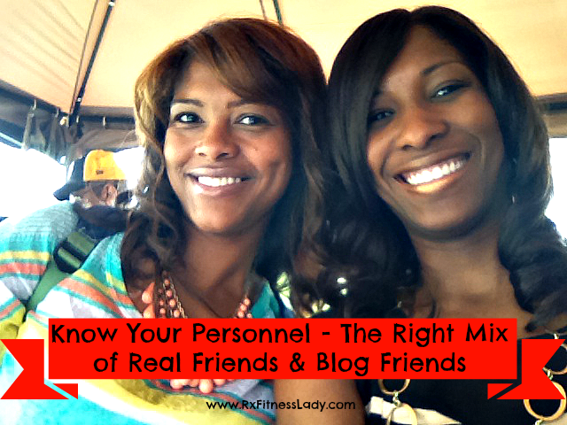 Know Your Personnel - The Right Mix of Real Friends & Blog Friends - Rx Fitness Lady