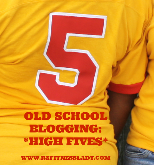 OLD SCHOOL BLOGGING HIGH FIVES - RX FITNESS LADY