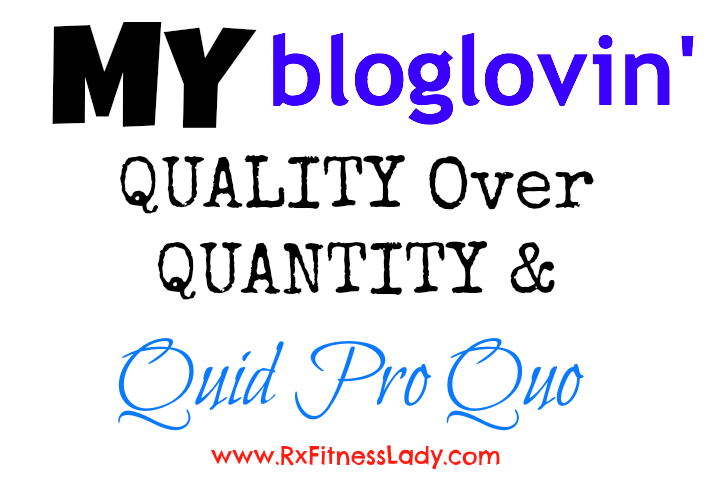 My bloglovin' Quality Over Quantity & Quid Pro Quo - Rx Fitness Lady