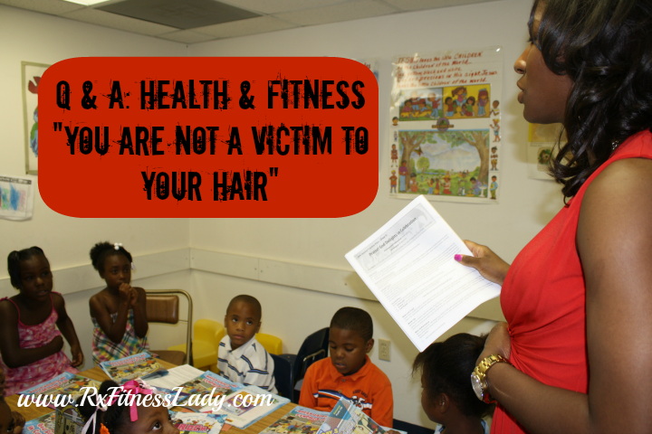 Q & A Health & Fitness - You Are Not a Victim to Your Hair - Rx Fitness Lady