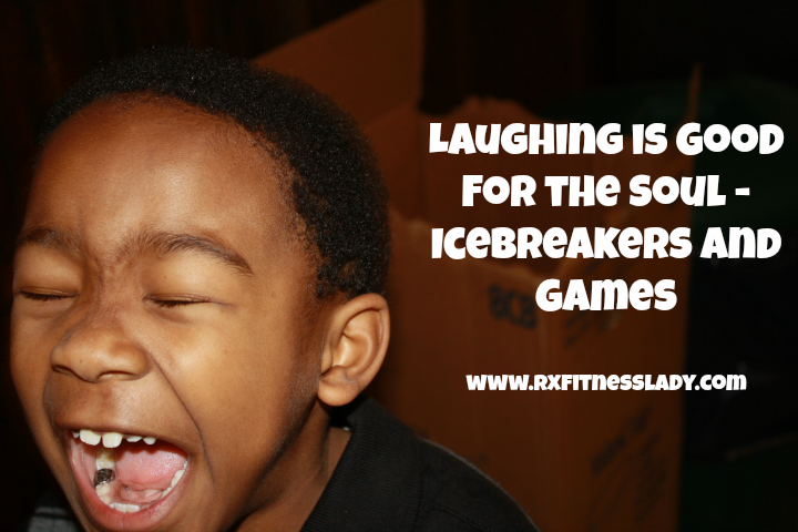 Laughing is Good for the Soul – Icebreakers and Games  - Rx Fitness Lady