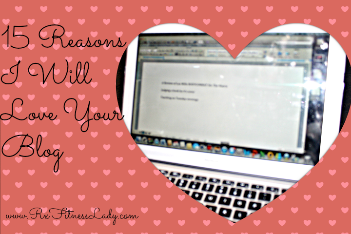 15 Reasons I Will Love Your Blog - Rx Fitness Lady