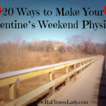 20 Ways to Make Your Valentine's Weekend Physical