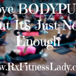 I Love BODYPUMP, but It's Just Not Enough