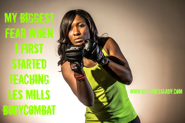 My Biggest Fear When I First Started Teaching Les Mills BODYCOMBAT - Rx Fitness Lady