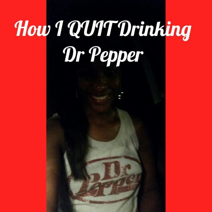 How I QUIT Drinking Dr Pepper