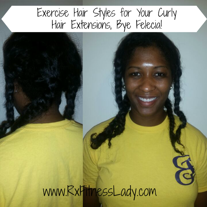 Exercise Hair Styles for Your Curly Hair Extensions, Bye Felecia!