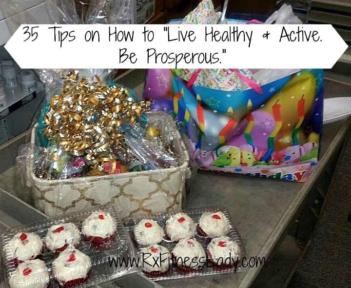 35 Tips on How to Live Healthy & Active. Be Prosperous.- Rx Fitness Lady