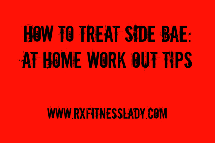 How to Treat Side Bae_ At Home Work Out Tips - Rx Fitness Lady
